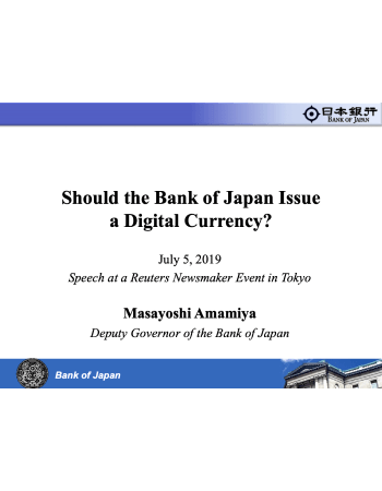 "Amamiya, Masayoshi. ""Should The Bank of Japan Issue a Digital Currency."" Speech at a Reuters Newsmaker Event in Tokyo, Speech. Tokyo, Japan, July 5 (2019)."