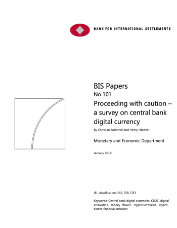 "Barontini, Christian, and Henry Holden. ""Proceeding with caution-a survey on central bank digital currency."" Proceeding with Caution-A Survey on Central Bank Digital Currency (January 8, 2019). BIS Paper 101 (2019)."